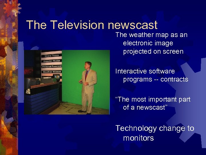 The Television newscast The weather map as an electronic image projected on screen Interactive
