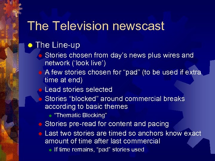 The Television newscast ® The Line-up ® Stories chosen from day's news plus wires