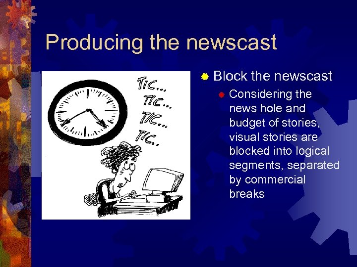 Producing the newscast ® Block ® the newscast Considering the news hole and budget
