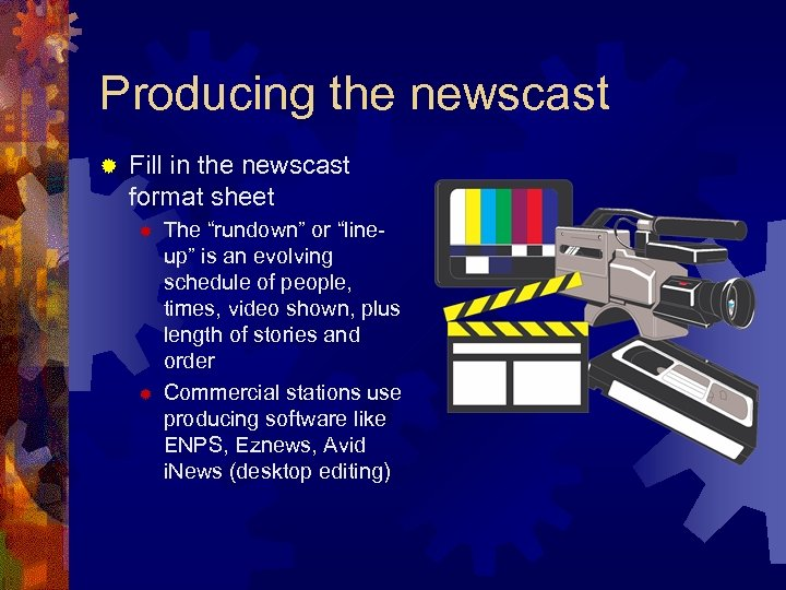"""Producing the newscast ® Fill in the newscast format sheet ® ® The """"rundown"""""""