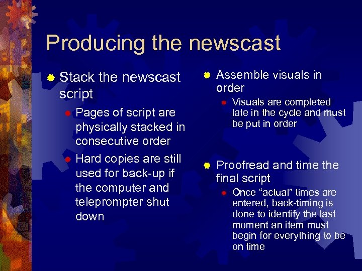 Producing the newscast ® Stack the newscast ® script Pages of script are physically