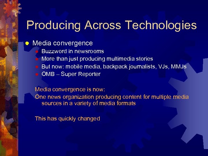 Producing Across Technologies ® Media convergence ® ® Buzzword in newsrooms More than just