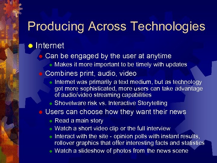 Producing Across Technologies ® Internet ® Can be engaged by the user at anytime