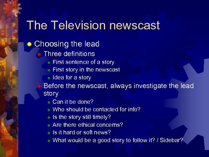The Television newscast ® Choosing the lead ® Three definitions ® ® First sentence