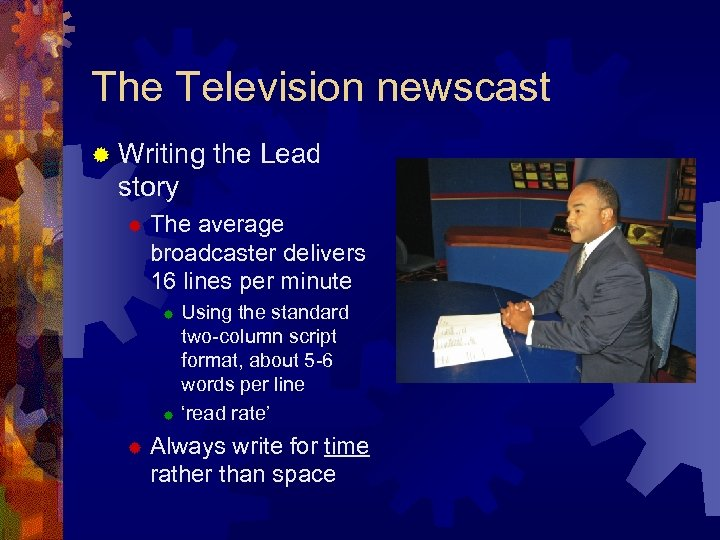 The Television newscast ® Writing the Lead story ® The average broadcaster delivers 16