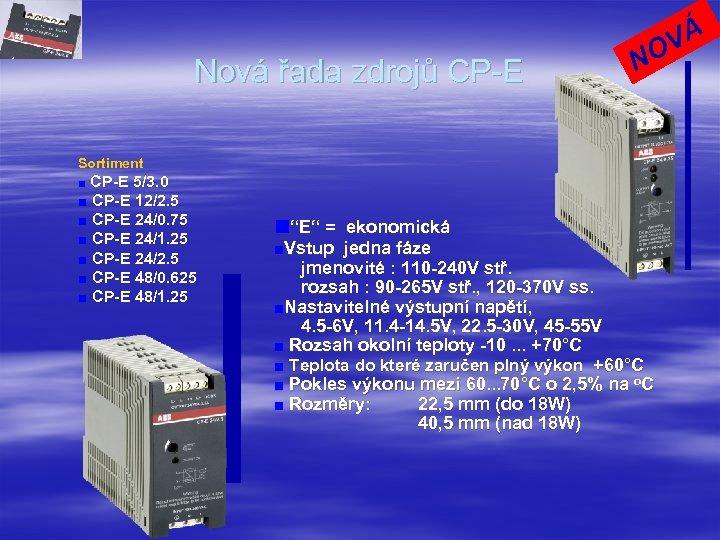 Nová řada zdrojů CP-E N VÁ O Sortiment ■ CP-E 5/3. 0 ■ CP-E