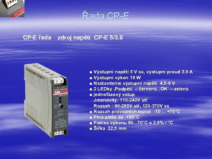 Řada CP-E řada zdroj napětí CP-E 5/3. 0 ■ Výstupní napětí 5 V ss,