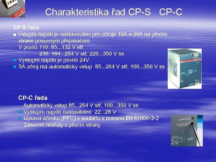 Charakteristika řad CP-S CP-C CP-S řada ■ Vstupní napětí je nastavováno pro zdroje 10