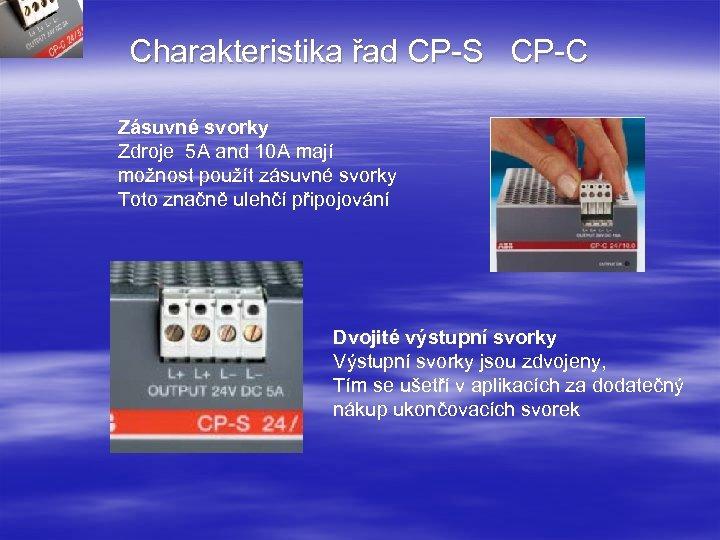 Charakteristika řad CP-S CP-C Zásuvné svorky Zdroje 5 A and 10 A mají možnost