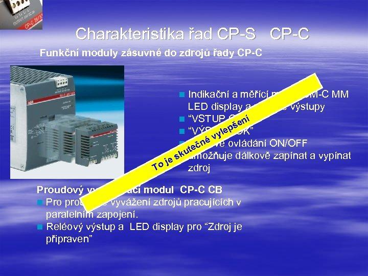 Charakteristika řad CP-S CP-C Funkční moduly zásuvné do zdrojů řady CP-C Indikační a měřící