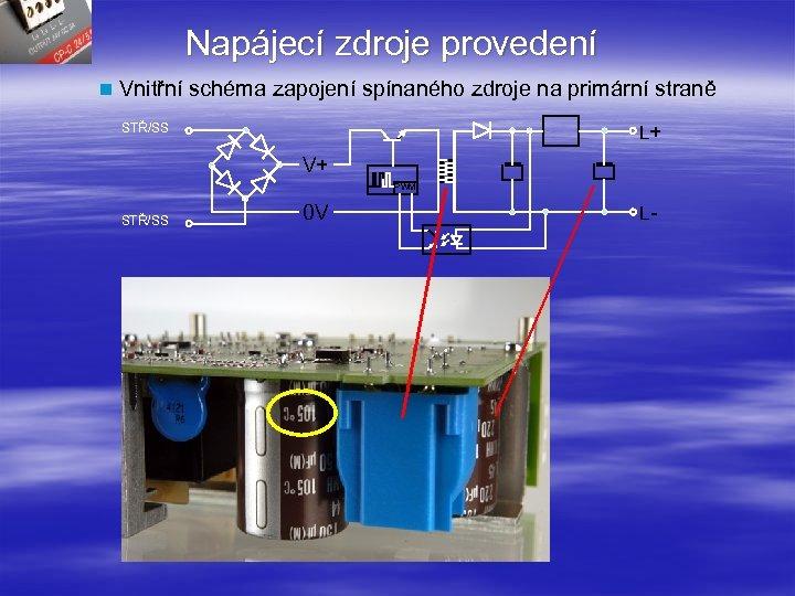 Napájecí zdroje provedení n Vnitřní schéma zapojení spínaného zdroje na primární straně L+ STŘ/SS