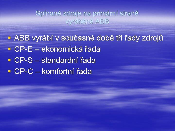 Spínané zdroje na primární straně vyráběné ABB § § ABB vyrábí v současné době