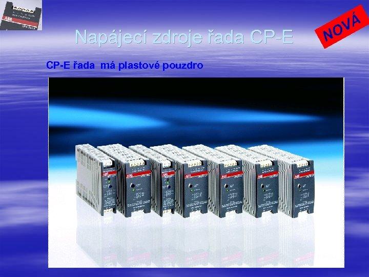 Napájecí zdroje řada CP-E řada má plastové pouzdro N VÁ O