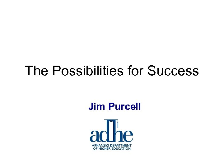 The Possibilities for Success Jim Purcell
