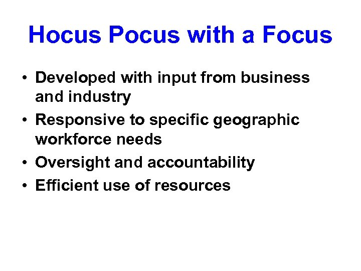 Hocus Pocus with a Focus • Developed with input from business and industry •