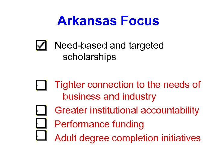 Arkansas Focus Need-based and targeted scholarships Tighter connection to the needs of business and