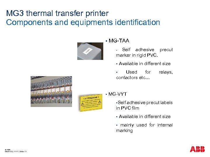 MG 3 thermal transfer printer Components and equipments identification § MG-TAA Self adhesive precut