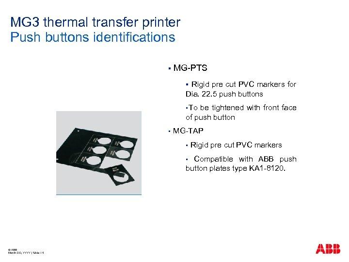 MG 3 thermal transfer printer Push buttons identifications § MG-PTS Rigid pre cut PVC