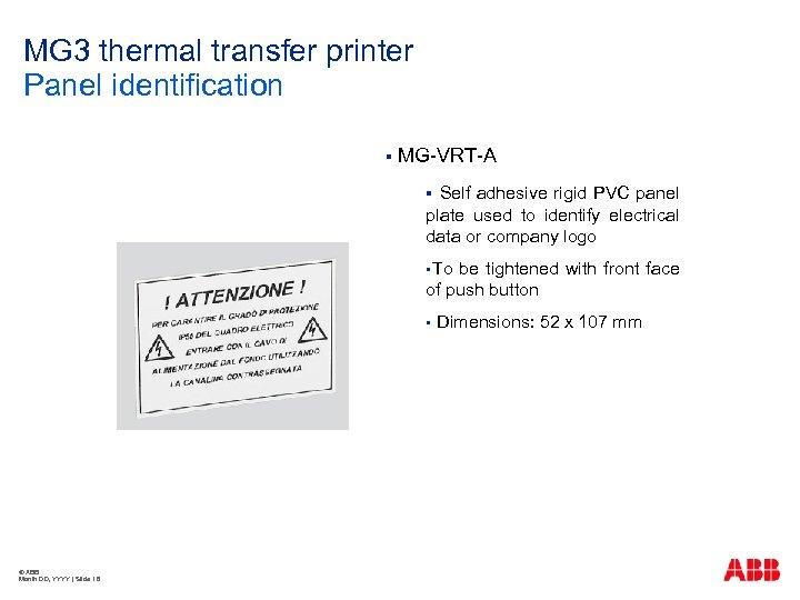 MG 3 thermal transfer printer Panel identification § MG-VRT-A Self adhesive rigid PVC panel