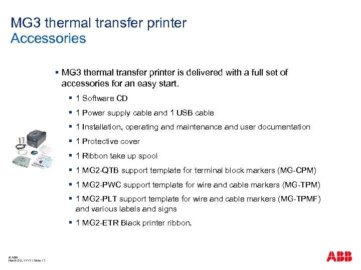 MG 3 thermal transfer printer Accessories § MG 3 thermal transfer printer is delivered