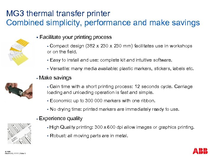 MG 3 thermal transfer printer Combined simplicity, performance and make savings § Facilitate your