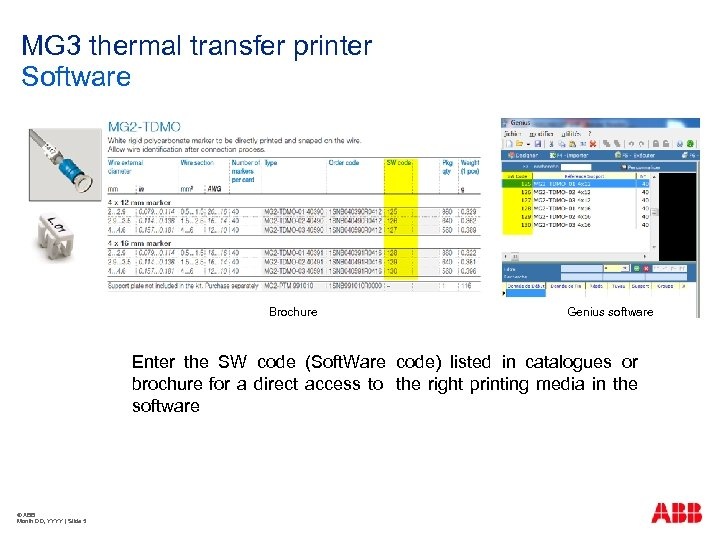 MG 3 thermal transfer printer Software Brochure Genius software Enter the SW code (Soft.