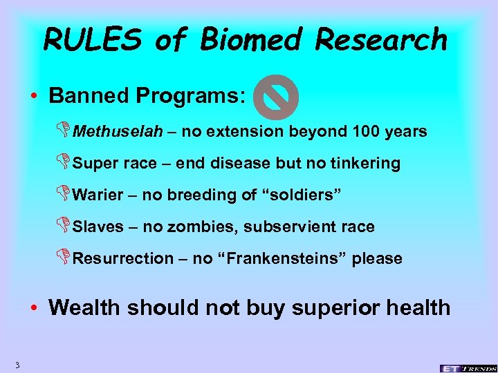 RULES of Biomed Research • Banned Programs: DMethuselah – no extension beyond 100 years