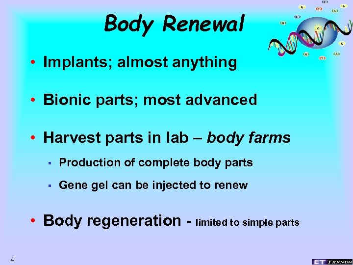 Body Renewal • Implants; almost anything • Bionic parts; most advanced • Harvest parts