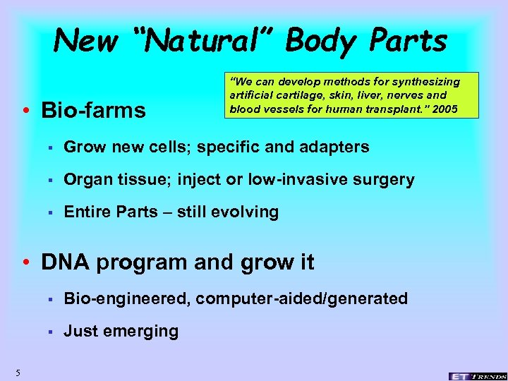 "New ""Natural"" Body Parts • Bio-farms ""We can develop methods for synthesizing artificial cartilage,"
