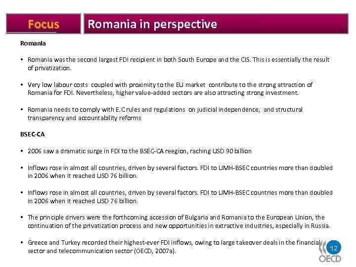 Focus Romania in perspective Romania • Romania was the second largest FDI recipient in