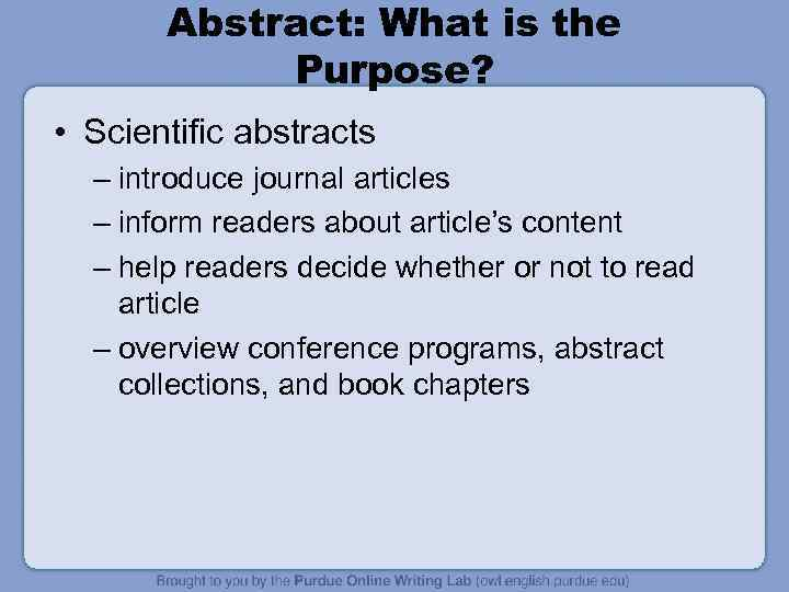 Abstract: What is the Purpose? • Scientific abstracts – introduce journal articles – inform