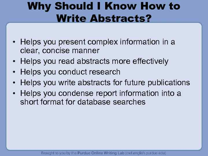 Why Should I Know How to Write Abstracts? • Helps you present complex information