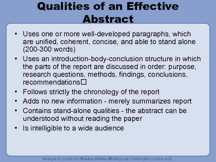 Qualities of an Effective Abstract • Uses one or more well-developed paragraphs, which are