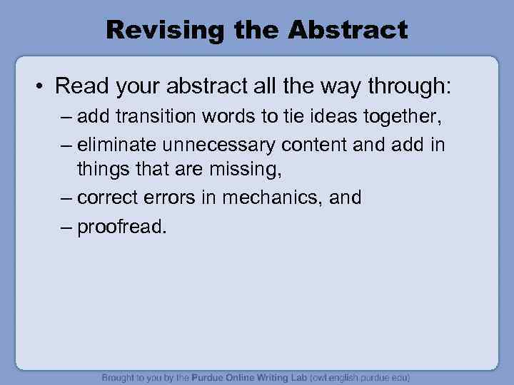 Revising the Abstract • Read your abstract all the way through: – add transition