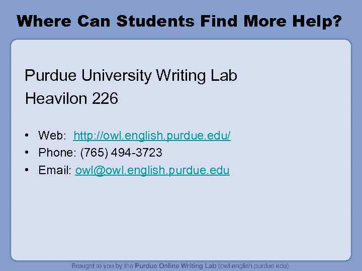 Where Can Students Find More Help? Purdue University Writing Lab Heavilon 226 • Web: