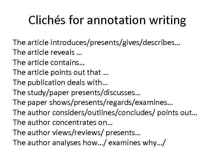 Clichés for annotation writing The article introduces/presents/gives/describes… The article reveals … The article contains…