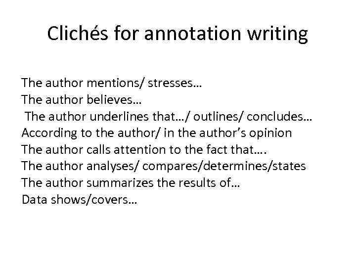 Clichés for annotation writing The author mentions/ stresses… The author believes… The author underlines