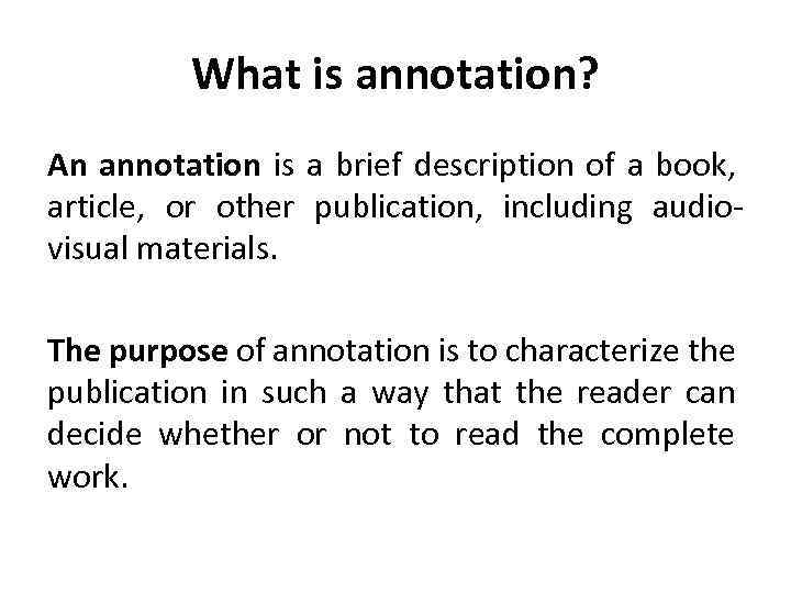 What is annotation? An annotation is a brief description of a book, article, or