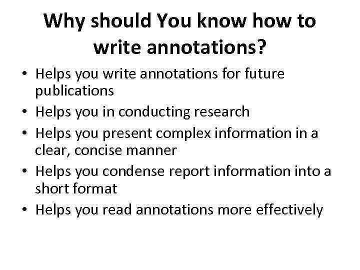 Why should You know how to write annotations? • Helps you write annotations for