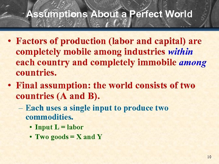 Assumptions About a Perfect World • Factors of production (labor and capital) are completely