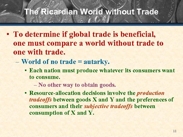 The Ricardian World without Trade • To determine if global trade is beneficial, one