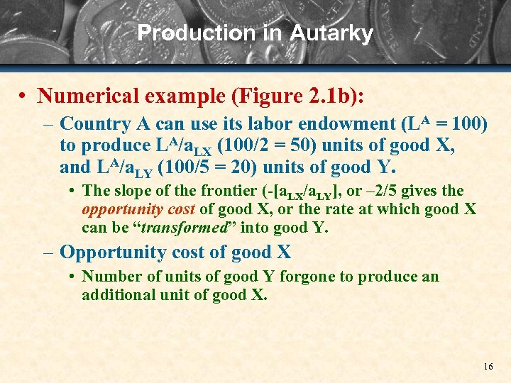 Production in Autarky • Numerical example (Figure 2. 1 b): – Country A can