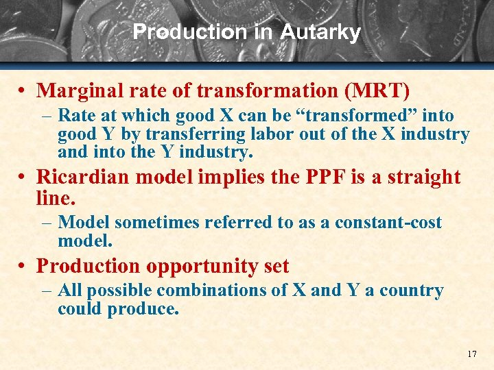 Production in Autarky • Marginal rate of transformation (MRT) – Rate at which good