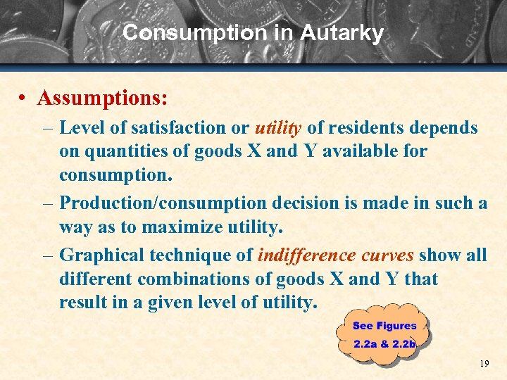 Consumption in Autarky • Assumptions: – Level of satisfaction or utility of residents depends