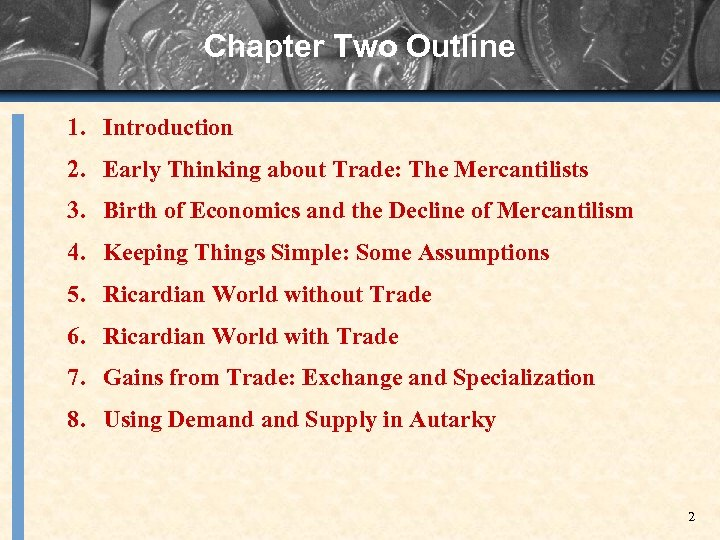 Chapter Two Outline 1. Introduction 2. Early Thinking about Trade: The Mercantilists 3. Birth