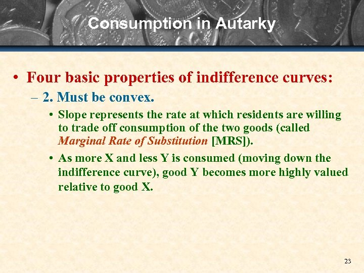 Consumption in Autarky • Four basic properties of indifference curves: – 2. Must be