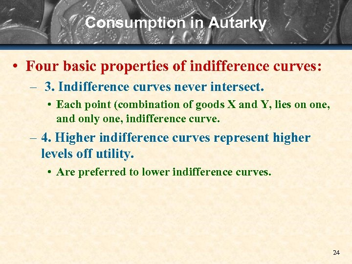 Consumption in Autarky • Four basic properties of indifference curves: – 3. Indifference curves
