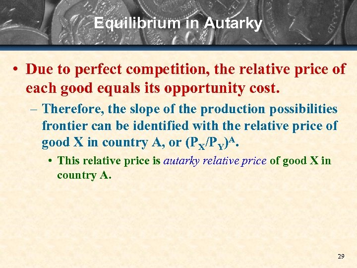 Equilibrium in Autarky • Due to perfect competition, the relative price of each good