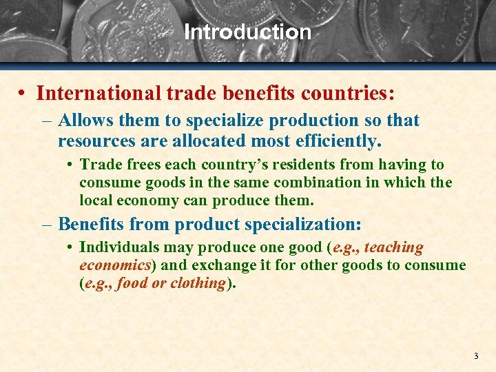 Introduction • International trade benefits countries: – Allows them to specialize production so that