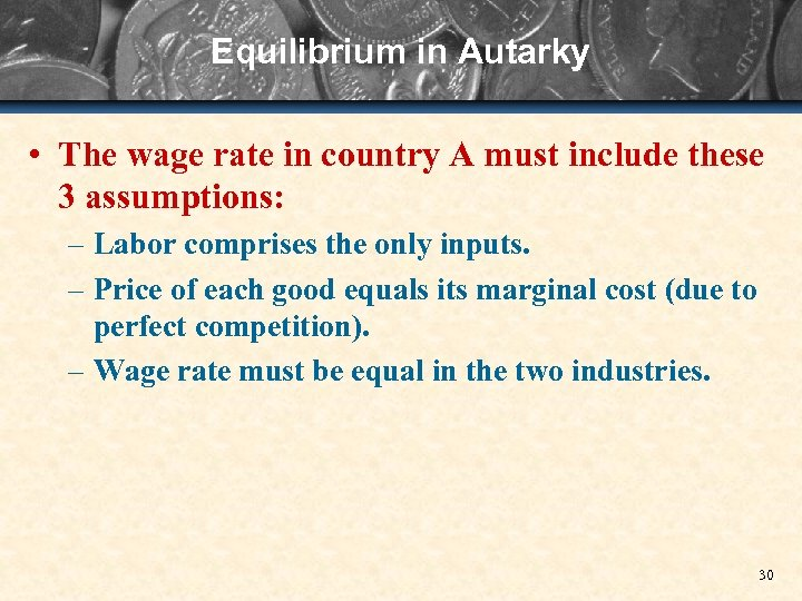 Equilibrium in Autarky • The wage rate in country A must include these 3